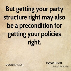 But getting your party structure right may also be a precondition for getting your policies right.