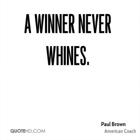 A winner never whines.