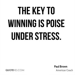 The key to winning is poise under stress.
