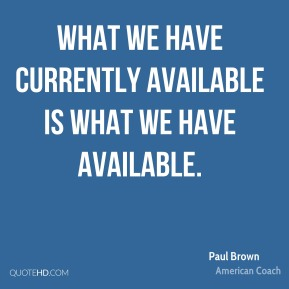 Paul Brown - What we have currently available is what we have available.