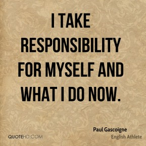 I take responsibility for myself and what I do now.