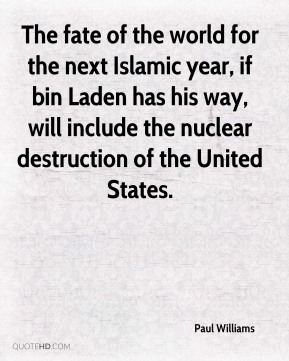 Paul Williams  - The fate of the world for the next Islamic year, if bin Laden has his way, will include the nuclear destruction of the United States.