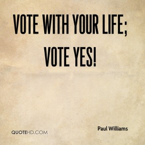 Vote with your life; vote yes!