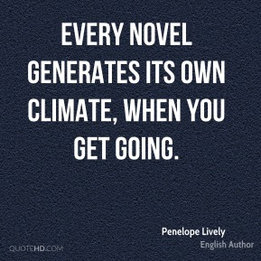 Every novel generates its own climate, when you get going.
