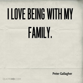 I love being with my family.
