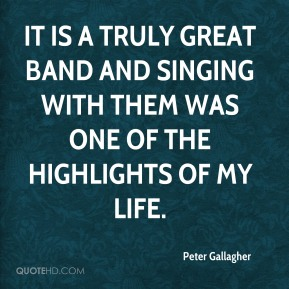 It is a truly great band and singing with them was one of the highlights of my life.
