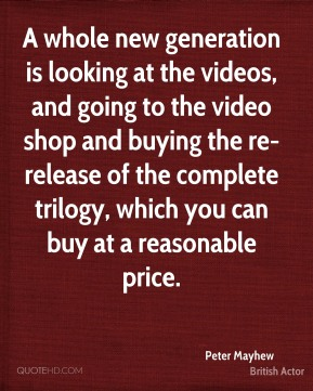 A whole new generation is looking at the videos, and going to the video shop and buying the re-release of the complete trilogy, which you can buy at a reasonable price.