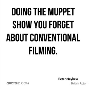 Doing the Muppet Show you forget about conventional filming.