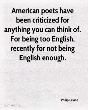 American poets have been criticized for anything you can think of. For being too English, recently for not being English enough.