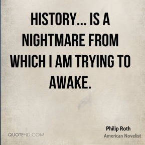 History... is a nightmare from which I am trying to awake.