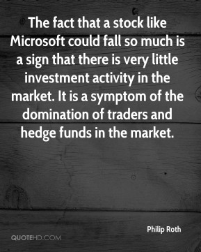 Philip Roth  - The fact that a stock like Microsoft could fall so much is a sign that there is very little investment activity in the market. It is a symptom of the domination of traders and hedge funds in the market.