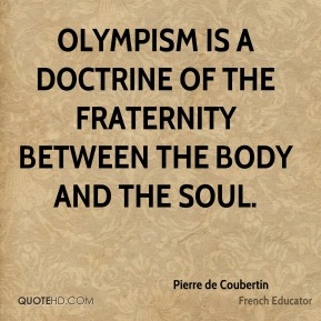 Olympism is a doctrine of the fraternity between the body and the soul.