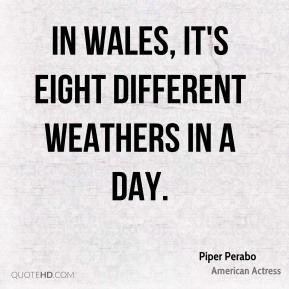 In Wales, it's eight different weathers in a day.