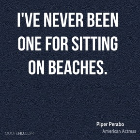 I've never been one for sitting on beaches.