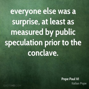 everyone else was a surprise, at least as measured by public speculation prior to the conclave.