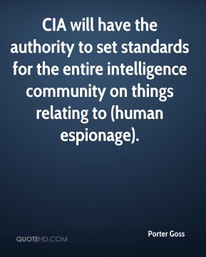 Porter Goss  - CIA will have the authority to set standards for the entire intelligence community on things relating to (human espionage).