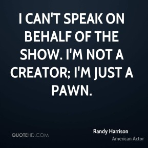 Randy Harrison - I can't speak on behalf of the show. I'm not a creator; I'm just a pawn.