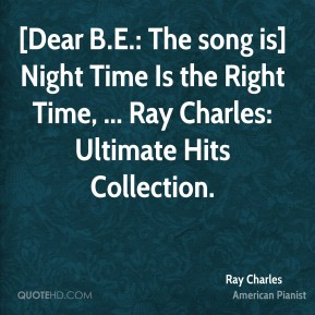 [Dear B.E.: The song is] Night Time Is the Right Time, ... Ray Charles: Ultimate Hits Collection.