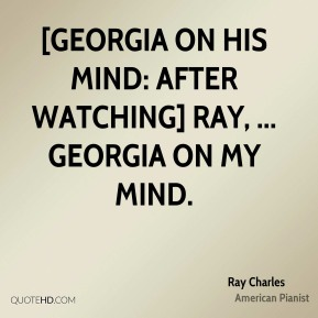 [Georgia on his mind: After watching] Ray, ... Georgia on My Mind.