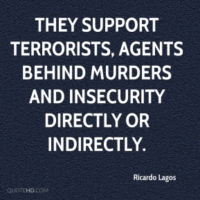 Ricardo Lagos  - They support terrorists, agents behind murders and insecurity directly or indirectly.