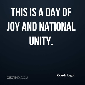 Ricardo Lagos  - This is a day of joy and national unity.