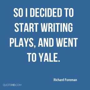 So I decided to start writing plays, and went to Yale.