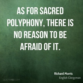 As for sacred polyphony, there is no reason to be afraid of it.