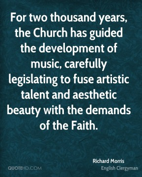 Richard Morris - For two thousand years, the Church has guided the development of music, carefully legislating to fuse artistic talent and aesthetic beauty with the demands of the Faith.