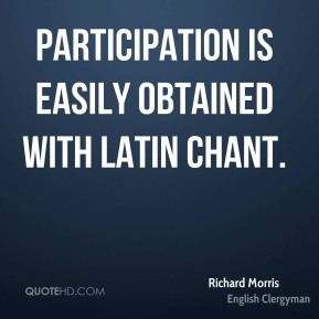 Richard Morris - Participation is easily obtained with Latin chant.