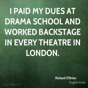 I paid my dues at drama school and worked backstage in every Theatre in London.