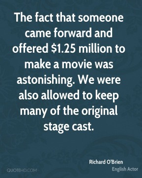 The fact that someone came forward and offered $1.25 million to make a movie was astonishing. We were also allowed to keep many of the original stage cast.