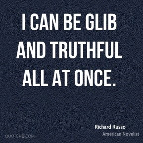 I can be glib and truthful all at once.