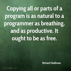 Copying all or parts of a program is as natural to a programmer as breathing, and as productive. It ought to be as free.