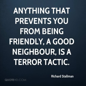 Anything that prevents you from being friendly, a good neighbour, is a terror tactic.