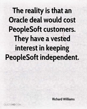 Richard Williams  - The reality is that an Oracle deal would cost PeopleSoft customers. They have a vested interest in keeping PeopleSoft independent.