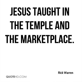 Jesus taught in the temple and the marketplace.