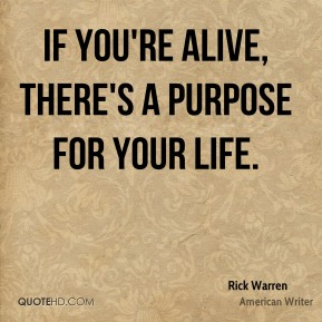 Rick Warren - If you're alive, there's a purpose for your life.