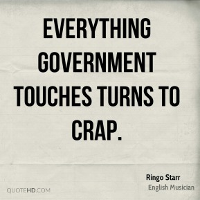 Ringo Starr - Everything government touches turns to crap.