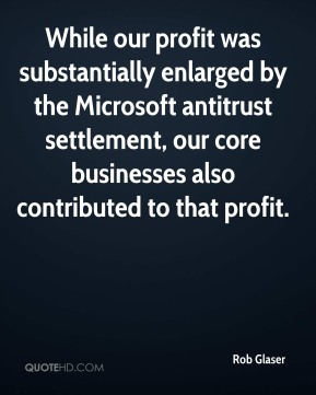 Rob Glaser  - While our profit was substantially enlarged by the Microsoft antitrust settlement, our core businesses also contributed to that profit.