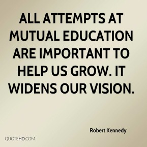 All attempts at mutual education are important to help us grow. It widens our vision.