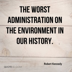 the worst administration on the environment in our history.