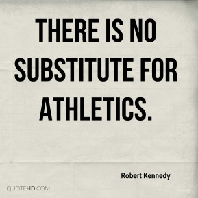 There is no substitute for athletics.