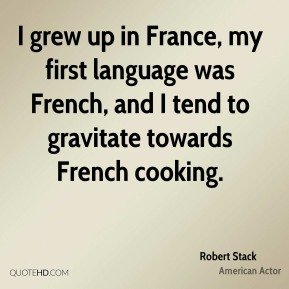 I grew up in France, my first language was French, and I tend to gravitate towards French cooking.