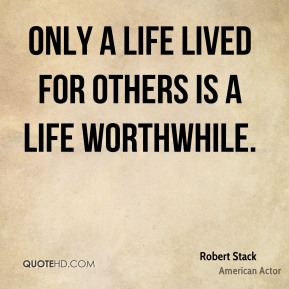 Robert Stack  - Only a life lived for others is a life worthwhile.