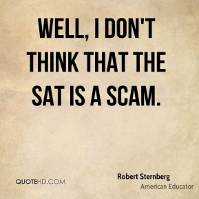 Well, I don't think that the SAT is a scam.