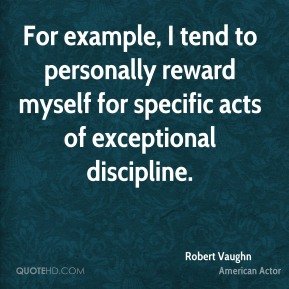 For example, I tend to personally reward myself for specific acts of exceptional discipline.