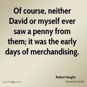 Of course, neither David or myself ever saw a penny from them; it was the early days of merchandising.