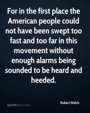 For in the first place the American people could not have been swept too fast and too far in this movement without enough alarms being sounded to be heard and heeded.
