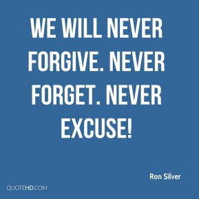 Ron Silver  - We will never forgive. Never forget. Never excuse!