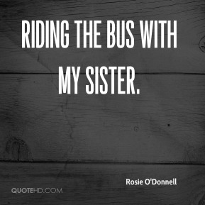 Rosie O'Donnell  - Riding the Bus With My Sister.